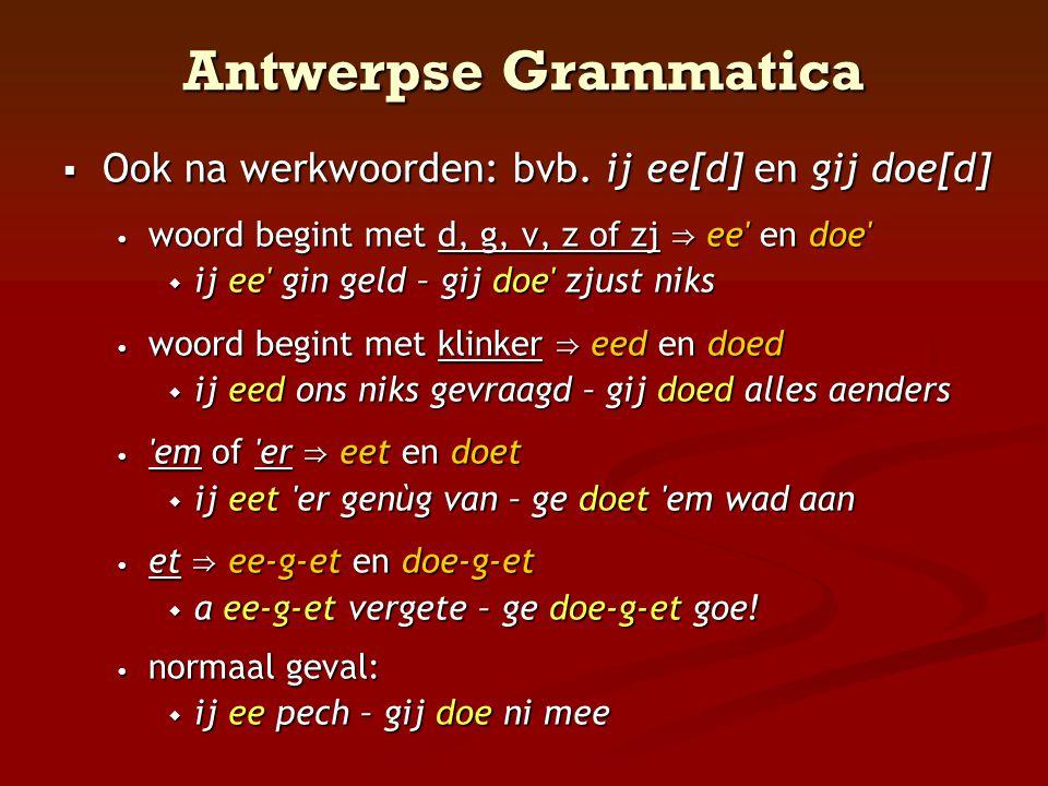 Antwerpse Grammatica Ook na werkwoorden: bvb. ij ee[d] en gij doe[d]